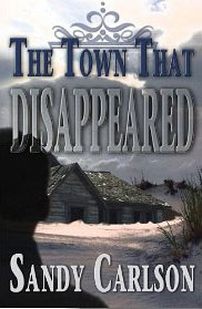 Book cover for Sandy Carlson's self published book The Town that Disappeared.