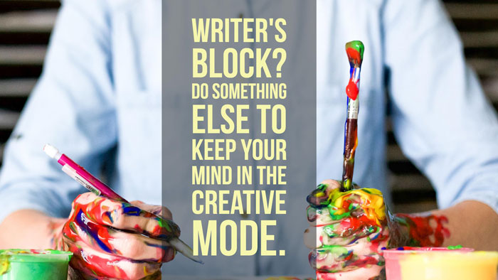 Writer's Block? Do something else to keep your mind in the creative mode. And nine other suggestions.