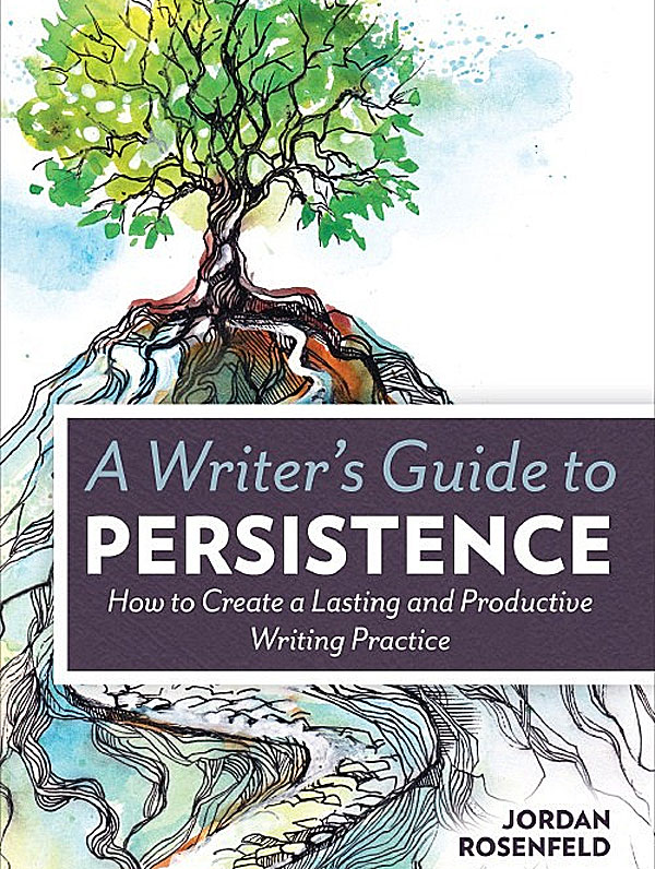 The book cover for Jordan Rosenfeld's book, A Writer's Guide to Persistence. Read Amanda Clemmer's review of this writing book.
